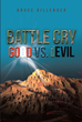 "Bruce Dillender's Newly Released ""Battle Cry: GOOD vs. dEVIL"" is a Thought-Provoking Insight into the Mystery of God and Spirituality"