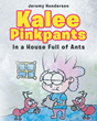 "Jeremy Henderson's Newly Released ""Kalee Pinkpants: In A House Full Of Ants"" is an Encouraging Story of a Four-year-old Girl who is Very Generous to Animals"