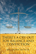 "Rev. Jerome Smith Sr.'s Newly Released ""There's a Cry Out for Balance and Conviction"" is a Handbook of Wise Perspectives About Faith and Spirituality"