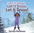 "Carolyn Matthews' Newly Released ""Let It Snow, Let It Snow, Let It Snow!"" is a Brief Yet Delightful Kid's Tale About One's Fascination With Winter"