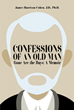 "Author James Harrison Cohen's New Book ""Confessions of an Old Man: Gone Are the Days"" is an Entertaining Autobiographical Account of a Long and Well-Lived Life"