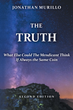 "Author Jonathan Murillo's New Book ""The Truth: What Else Could the Medicant Think If Always the Same Coin"" is a Memoir of Life in Colombia and in the United States"