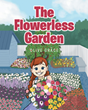 "Olive Grace's Newly Released ""The Flowerless Garden"" is a Touching Tale About a Mother and her Little Girl's Astounding Love for Each Other"