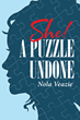 "Nola Veazie's Newly Released ""She! A Puzzle Undone"" Unveils Heartfelt Moments, Thoughts, and Feelings that Paint a Picture of Life's Quaintness"