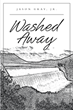 "Author Jason Gray, Jr.'s New Book ""Washed Away"" is a Gripping Work of Historical Fiction Based on the Deadly Collapse of a Recently Constructed Pennsylvania Dam in 1911"