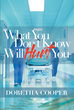"Doretha Cooper's Newly Released ""What You Don't Know Will Hurt You"" Is a Brilliant Guide that Equips an Individual to Face Death Bravely and Prepared"