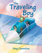 "Doug Clementine's Newly Released ""The Traveling Boy"" is a Stirring Story of a Young Dreamer Who Wanted to Travel the Whole World, but was Hindered in Achieving it"