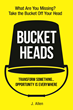 """Bucket Heads: Transform Something…Opportunity is Everywhere"" Get to the Future on Time…Act Now"
