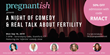 RMA of Connecticut and pregnantish Present: A Night of Comedy and Real Talk About Fertility