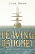 "Author Jude Shaw's new book ""Leaving Dahomey: Book One"" is an evocative tale set in an ancient kingdom with a rich culture and history prior to annexation by the French"