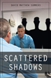 "Author David Matthew Summers's new book ""Scattered Shadows"" is a dark tale depicting one man's struggle to reconcile his paranormal abilities with the realities of life."