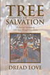 "Dread Love's Newly Released ""Tree of Salvation"" Is a Stirring Memoir That Tells an Amazing Journey of Life and Gives Hope to Those Who Desire to Change For the Better"