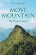 "Anita Brown's Newly Released ""Move Mountain: My Prayer Counts"" is an Instructional Tool that Will Act as a Prompt to Positively Affect One's Day"