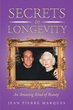 "Jean Pierre Marques's Newly Released ""Secrets to Longevity: An Amazing Kind of Beauty"" is an Inspiring Prescription for Living Life to its Fullest"