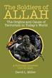 "David L. Miller's Newly Released ""The Soldiers of Allah"" Is a Brilliant Read Uncovering the Subject of Islamic Religion and Further Exploring Its Concepts"