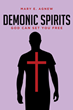"Mary E. Agnew's Newly Released ""Demonic Spirits"" Is an Illuminating Compendium of Spiritual Adversaries and Ensured Ways of Shunning Them From One's Life"