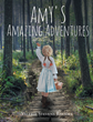 "Valerie Stevens Rhodes' Newly Released ""Amy's Amazing Adventures"" Is a Fascinating Tale of a Woman Whose Strong Character Allowed Her to Surpass Life's Heaviest Battles"