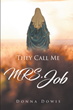 "Donna Dowis's Newly Released ""They Call Me MRS. Job"" is a Compelling Story about One Woman's Grief and Triumph During the Most Difficult Time of Her Life"
