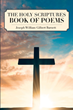 "Author Joseph William Gilbert Barnett's new book ""The Holy Scriptures Book of Poems"" is an engaging reworking of the Bible into easy-to-read, rhyming verse"