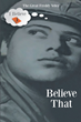 "The Great Freddy Velez's New Book ""Believe That"" is a Thought-Provoking Collection of Beliefs, Observations, and Wisdom Gleaned in The Course of an Eventful Life."