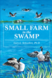 "Author Gary L. Schnellert's New Book ""Small Farm in the Swamp"" is a Fond and Charmingly Illustrated Memoir of Childhood in Rural Manitoba, Canada in the 1950s"