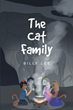 "Billy Lee's newly released ""The Cat Family: Energy Cat Meets Little Big Foot"" is a fable about a family of extraordinary felines and their great adventures."