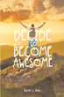 "Author Robert Gray's new book ""Decide to Become Awesome"" is a guide to developing life strategies for achieving maximum personal, professional and spiritual fulfillment."