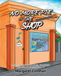 "Author Margaret Colohan's New Book ""No More Pie in the Shop"" is a Lighthearted Children's Tale Depicting an Uproariously Out-of-control Situation in a Music Shop"