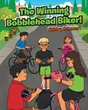 "Author Shirley Johnson's New Book ""The Winning Bobblehead Biker"" is a Charming Story Emphasizing The Benefits of Exercise and Bicycle Safety for Children"