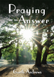 Find Out Why Prayer is So Powerful in Garth Andrews' Praying for An Answer