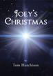 "Tom Hutchison's Newly Released ""Joey's Christmas"" Is a Valiant Story in Which Love Triumphs Over Adversity in a Season of Miracles"
