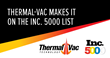 Thermal-Vac Technology Named to the Inc. 5000 List of America's Fastest Growing Companies