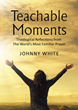 Author Johnny White Takes Readers Through a Deeper Understanding of the Lord's Prayer in His New Book, Teachable Moments