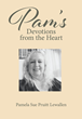 "Pamela Sue Pruitt Lewallen's Newly Released ""Pam's Devotions from the Heart"" Is an Earnest Collection of Meditations for Inner Healing"