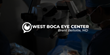 How West Boca Eye Center's Visionary Approach Is Making Eyesight Great Again