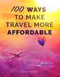 Blogger Anna Mills Reveals 100 Ways to Make Travel More Affordable
