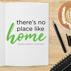 There's No Place Like Home Scholarship contest.