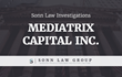 MEDIATRIX CAPITAL INC – The Sonn Law Group Is Investigating Mediatrix Capital Fund After SEC Alleges That It's a Fraudulent Trading Program