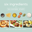 A New Cookbook by the Six Sisters' Stuff that Makes Cooking Dinner Easier with Just Six Ingredients Also Makes the Perfect Last-Minute Christmas Gift