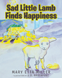 "Mary Etta Miller's newly released ""Sad Little Lamb Finds Happiness"" is a heartfelt narrative for kids about a sad lamb finding joy in the image of the Baby Jesus."