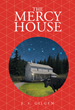 "J. S. Gilgen's newly released ""The Mercy House"" is a riveting tale of forgiveness, faith, and compassion in the face of great trial."
