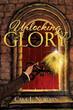 Xulon Press Author Releases New Book That Provides The Keys to Unlocking God's Glory
