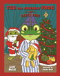Hoppy Holidays! Author Scott McCall Leaps Into the Christmas Spirit With Ted the Friendly Frog and Santa Frog