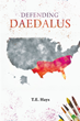 "Author T.E. Hays's new book ""Defending Daedalus"" is an engrossing drama depicting a complicated relationship between a successful war hero and his accomplished grown son."