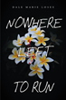 "Author Dale Marie Losee's new book ""Nowhere Left to Run"" is a gripping and potent drama centered on one woman's struggle to evade her criminally abusive ex-husband."