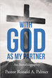 "Pastor Ronald A. Palmer's newly released ""With God As My Partner"" is a real-life story that inspires everyone to accept God as their partner in everything"