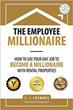 Self-Made 'Employee Millionaire' Shares the Secrets to Achieving Financial Freedom While Holding a Full-Time Job
