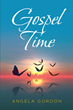 "Angela Gordon's newly released ""Gospel Time"" is a divinely inspired collection of devotions on God's sublime impact in human life that inspires grace"