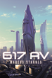 "Marcus Starnes's newly released ""617 AV"" is a galvanizing tale of two eternal beings and their moments of love in disparate eras."