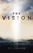 "P.C. Cannon's newly released ""The Vision"" is a stirring personal journey of a woman as she overcomes hopelessness and uncertainty through her faith in God."